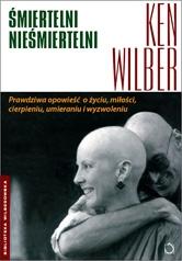 Śmiertelni nieśmiertelni - Ken Wilber